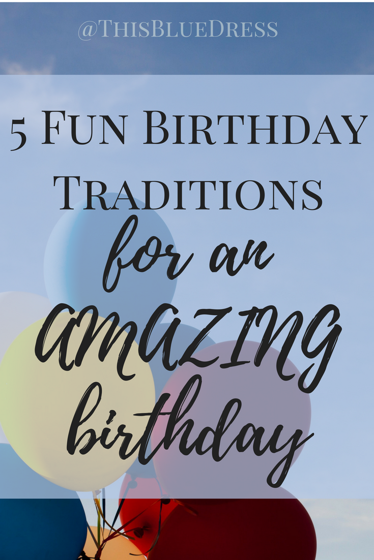 Take the stress out of birthdays with these fun, simple traditions that will help the day extra special.