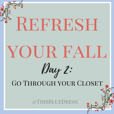Refresh Your Fall Day 2: Going Through Your Closet