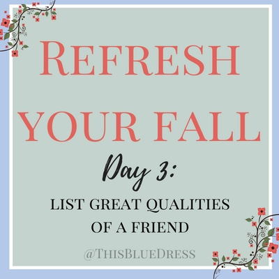 Refresh Your Fall Day 3: Qualities of a friend