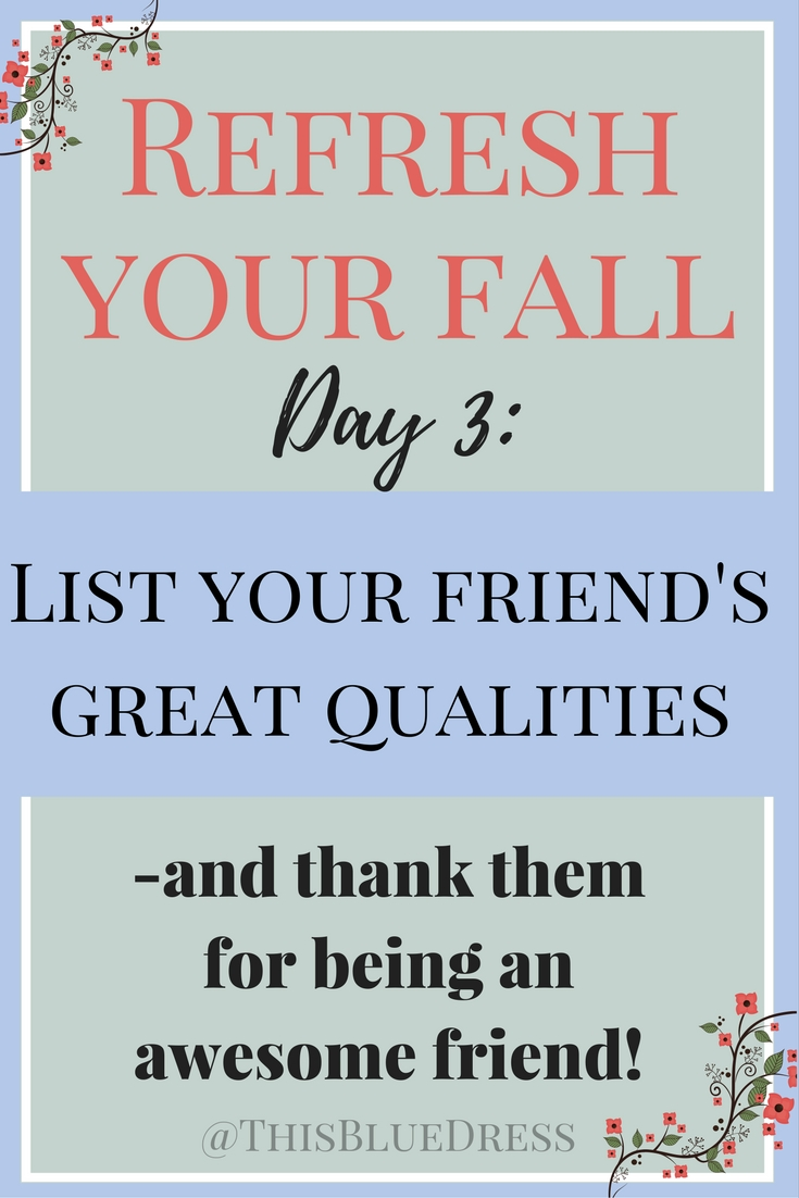 Refresh Your Fall Day 3- Write Friend's Great Qualities