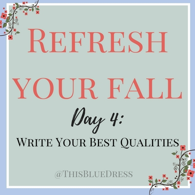 Refresh Your Fall Day 4- Write Your Best Qualities