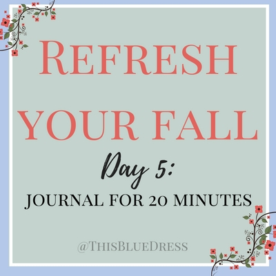 Refresh Your Fall Day 5- Journal for 20 Minutes