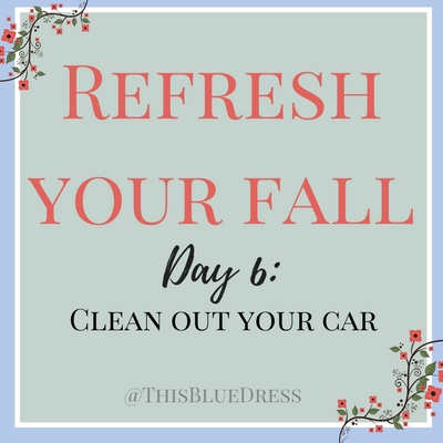 Refresh Your Fall Day 6- Clean out Your Car