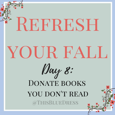 Refresh Your Fall Day 8: Donate Books You Don't Read