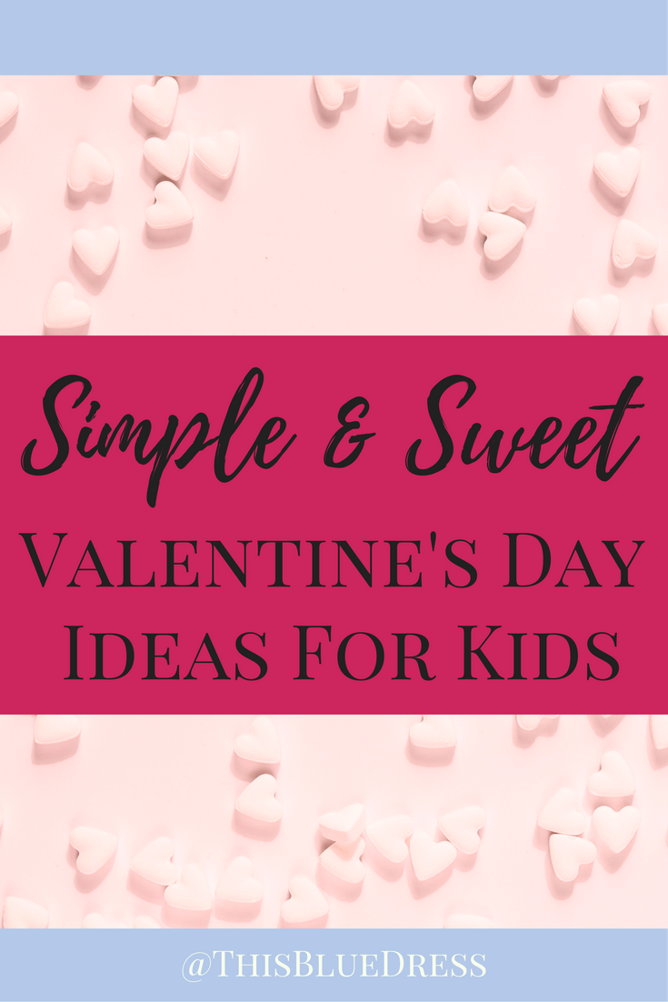 Simple & Sweet Valentine's Day Ideas for Kids