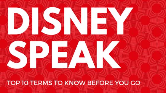 Disney Speak – Top 10 Terms to Know