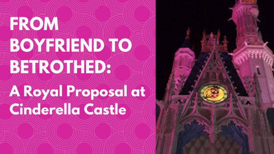 From Boyfriend to Betrothed:  A Royal Proposal at Cinderella Castle