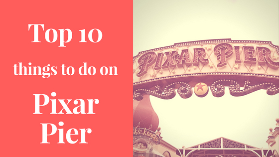 Top 10 things to do at Pixar Pier