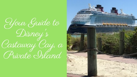 All you need to know about Castaway Cay