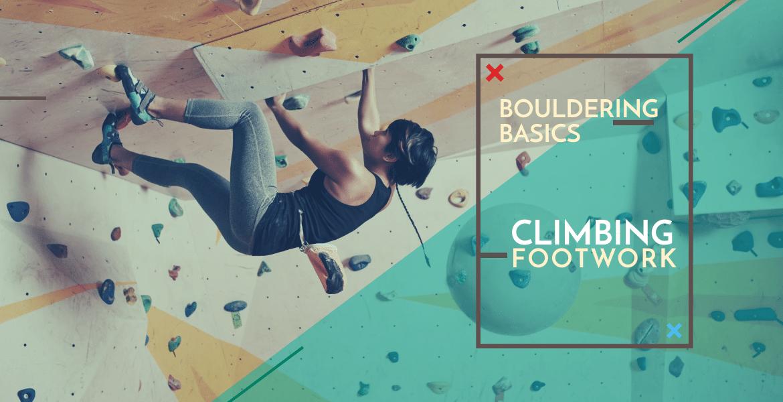 Bouldering Basics: Climbing Footwork