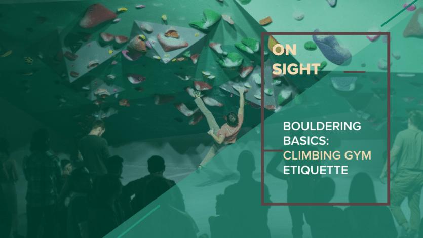 Bouldering Basics: Climbing Gym Etiquette