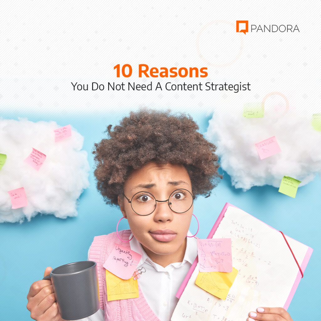 10 Reasons You Do not Need a Content Strategist