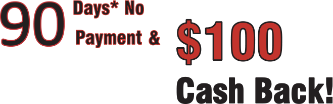 90 Days No Payment and $100 Cash Back