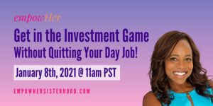 GET IN THE INVESTMENT GAME Without Quitting Your Day Job! [EmpowHer Mixer]