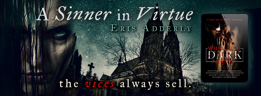 A Sinner in Virtue by Eris Adderly in the When the Dark Wins anthology