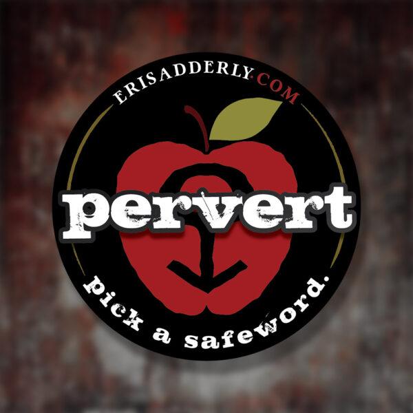 "Black 3 inch round sticker. Eris apple logo with ""Pervert. Pick a safeword."" text"