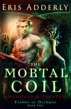 The Mortal Coil: Medousa & Perseus, Flames of Olympos Book Two, by Eris Adderly