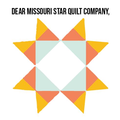 Dear Missouri Star Quilt Company