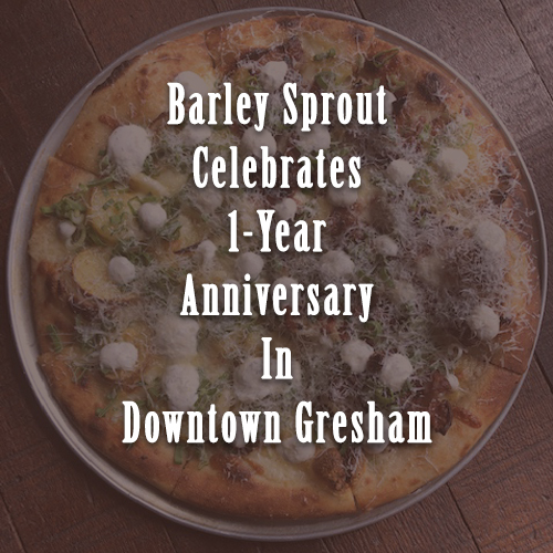 Barley Sprout Pizza Celebrates 1 Year Anniversary In Downtown Gresham July 4th Weekend