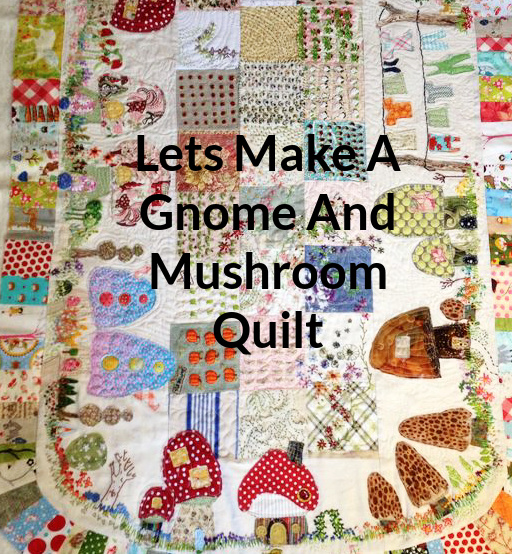 Lets Make a Gnome and Mushroom Quilt