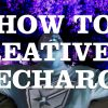 How To Creatively Recharge