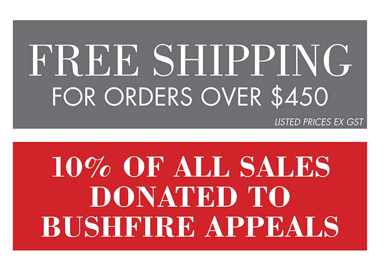 Free Shipping for orders over $450 - 10% of all sales donated to Bushfire Appeals