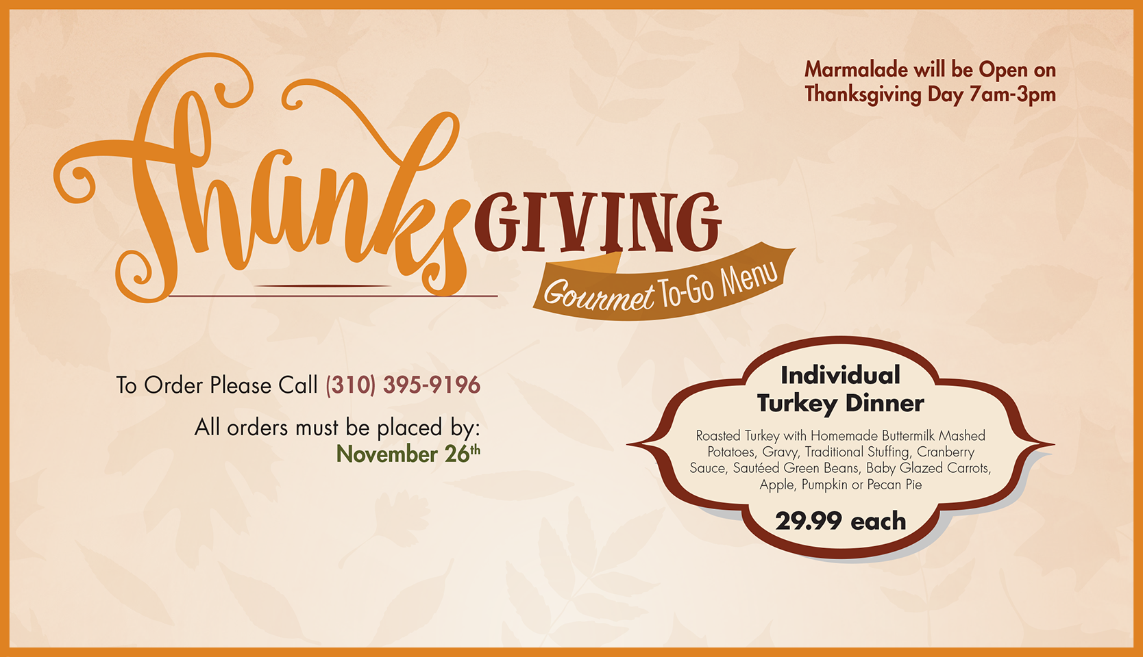 Thanksgiving Gourmet To-Go Menu To Order Please Call (310) 395-9196. All orders must be placed by: November 26th