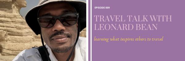Episode 9:  Travel Talk with Leonard Bean