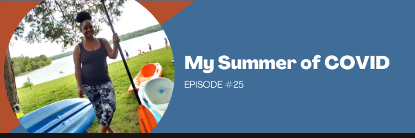 Episode 25:  My Summer of COVID