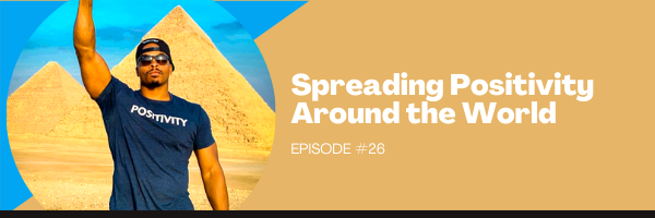 Episode 26:  Spreading Positivity Around the World with Phil Calvert