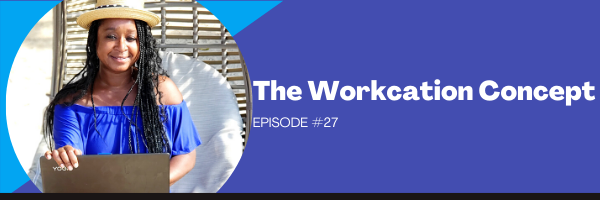 Episode 27:  The Workcation