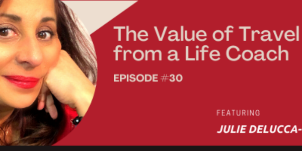 Episode 30: The Value of Travel from a Life Coach