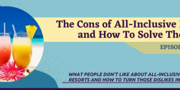 Episode 34: The Cons of All-Inclusive Resorts and How to Solve Them