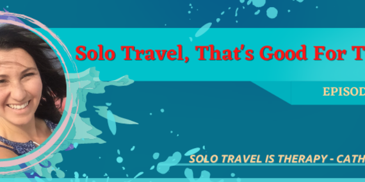 Episode 36: Solo Travel That's Good For The Soul