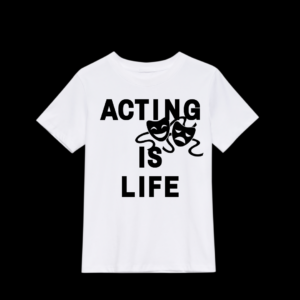 Acting is Life