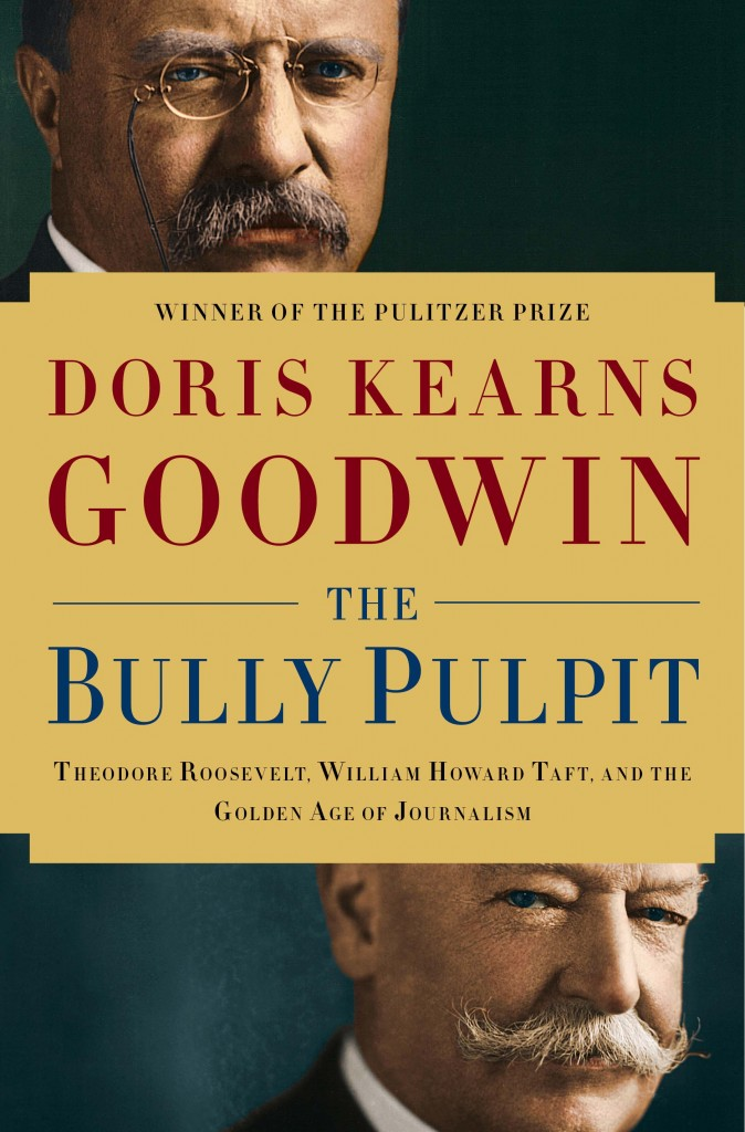 The Bully Pulpit by Doris Kearns Goodwin