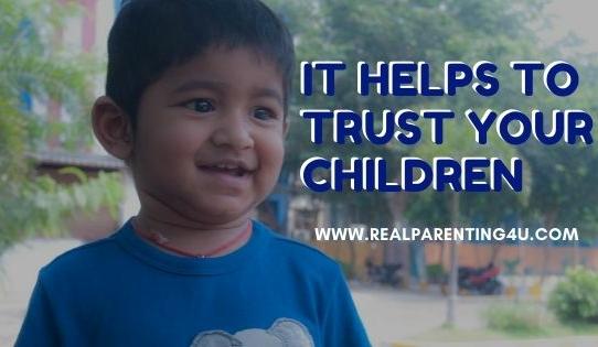 IT HELPS TO TRUST YOUR CHILDREN
