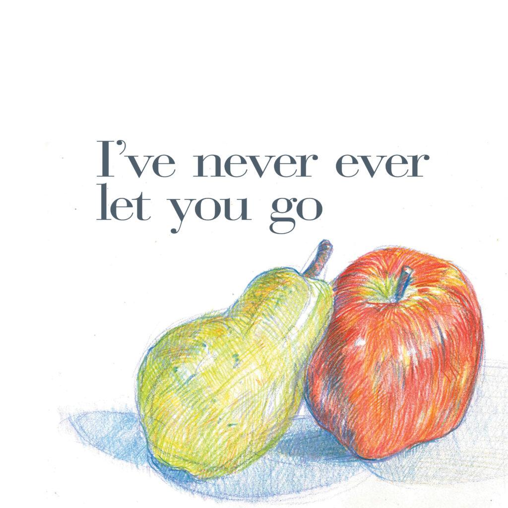 I've never ever let you go