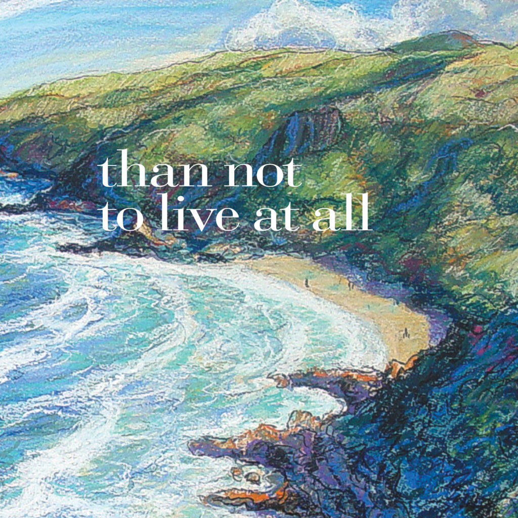 than not to live at all