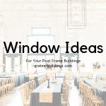 post frame building window ideas