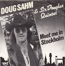 Doug Sahm & Sir Douglas Quintet 'Meet Me in Stockholm'