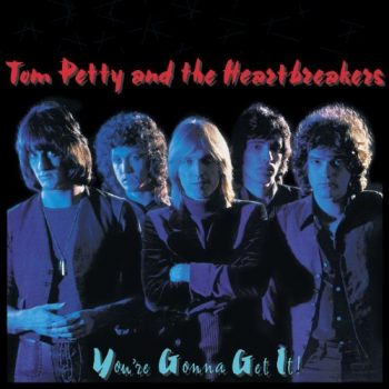 Tom Petty & The Heartbreakers 'You're Gonna Get It,' Shelter/ABC, May 2, 1978