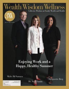 Wealth Wisdom Wellness cover, Issue No. 4, featuring Myles McNamara, Dr. Sepi Fatahi and Marguerite Berg, summer 2018.