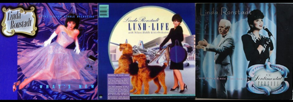 "The Linda Ronstadt - Nelson Riddle Trilogy: ""What's New,"" ""Lush Life"" and ""For Sentimental Reasons."""