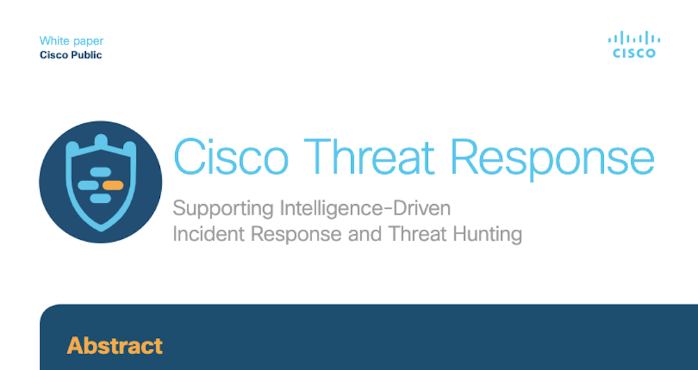 Cisco Threat Response – Supporting Intelligence-Driven Incident Response and Threat Hunting