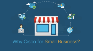Why Cisco for Small Business? 6 Reasons Growing Businesses Choose Cisco