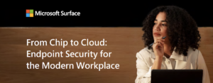 From Chip to Cloud: Endpoint Security for the Modern Workplace