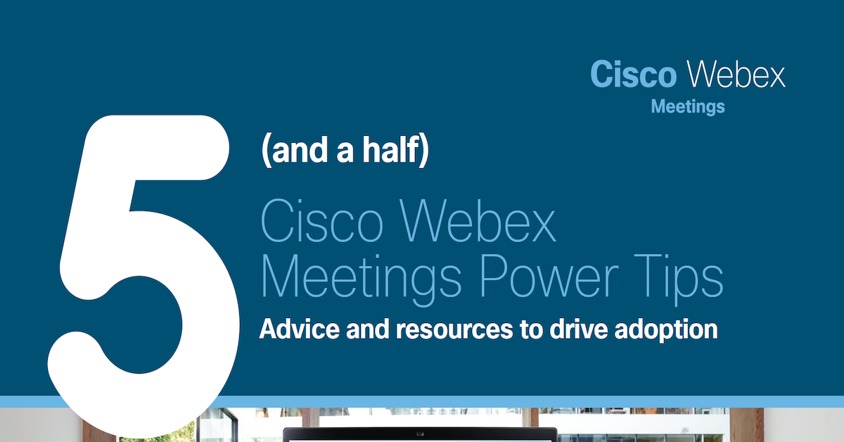 Cisco Webex Meetings Power Tips: Advice and Resources to Drive Adoption
