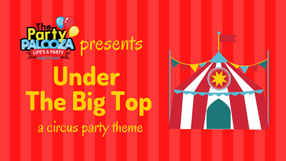 under the big top theme, circus party theme