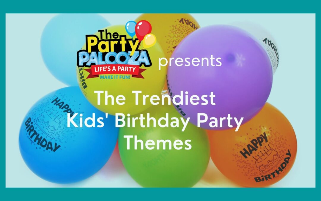 5 Trendy Birthday Party Themes for Kids of All Ages